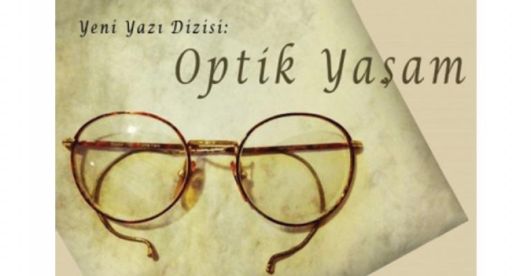 Yeni Yazı Dizisi: Optik Yaşam