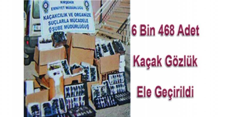 6 Bin 468 adet Kaçak Gözlük