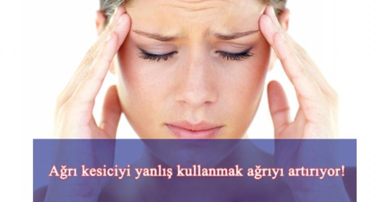 Ağrı kesiciyi yanlış kullanmak ağrıyı artırıyor!
