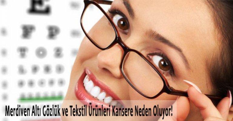 Merdiven Altı Üretim Gözlük ve Tekstil Ürünleri Kansere Neden Oluyor!