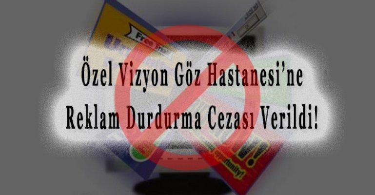 Özel Vizyon Göz Hastanesi'ne Reklam Durdurma Cezası Verildi!