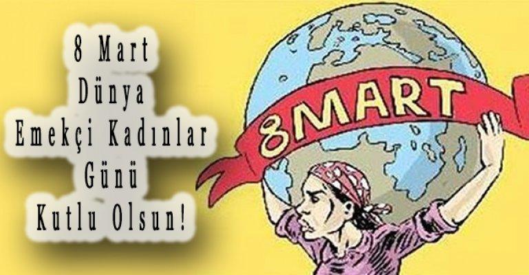 8 Mart Dünya Emekçi Kadınlar Gününüz Kutlu Olsun!