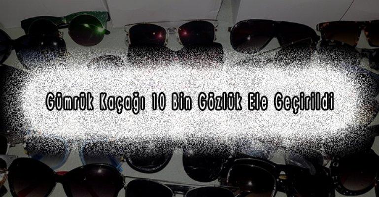 Gümrük Kaçağı 10 Bin Gözlük Ele Geçirildi
