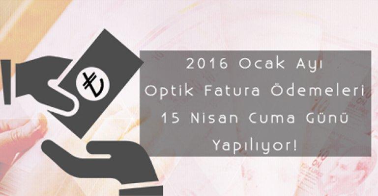 2016 Ocak Ayı Optik Fatura Ödemeleri Yarın Yapılıyor!