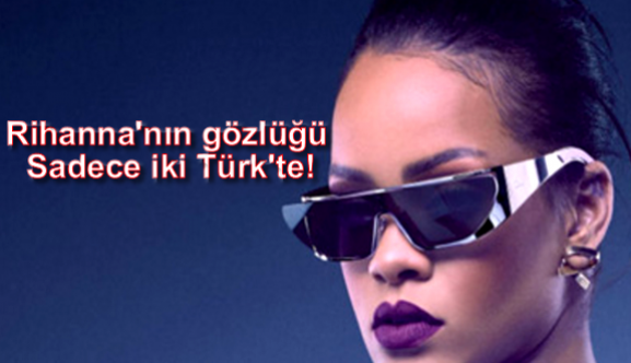 Rihanna'nın Gözlüğünden Türkiye'ye Sadece 2 Adet Geldi