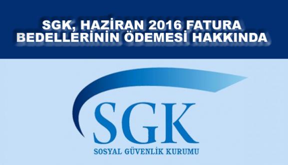 SGK, HAZİRAN 2016 FATURA BEDELLERİNİN ÖDEMESİ HAKKINDA
