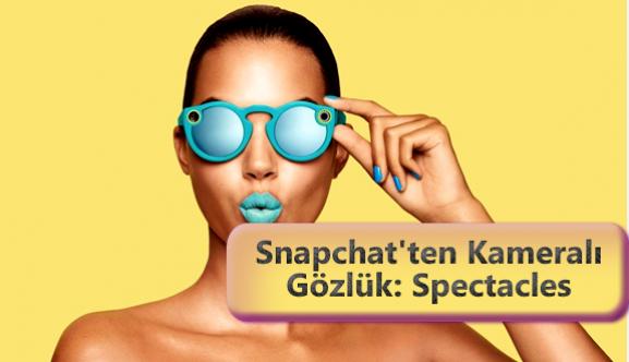 Snapchat'in Kameralı Güneş Gözlüğü ile Tanışın: Spectacles