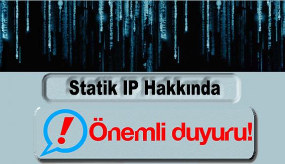 Statik IP Hakkında Önemli Duyuru!