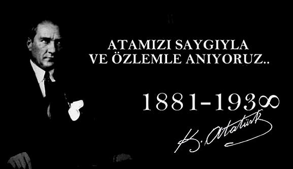 Ata'mızı Saygıyla ve Özlemle Anıyoruz!