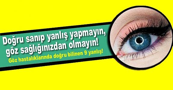 Doğru sanıp yanlış yapmayın, göz sağlığınızdan olmayın!