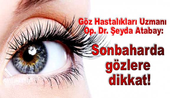 Göz Hastalıkları Uzmanı Op. Dr. Atabay: Sonbaharda gözlere dikkat!