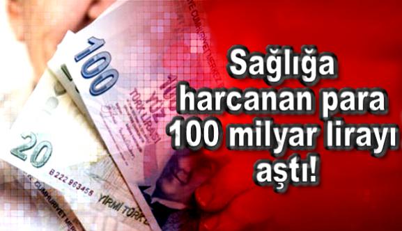 Sağlığa harcanan para 100 milyar lirayı aştı!