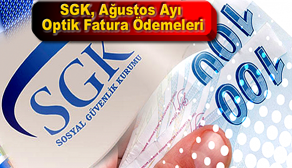 SGK, Ağustos Ayı Optik Fatura Ödemeleri