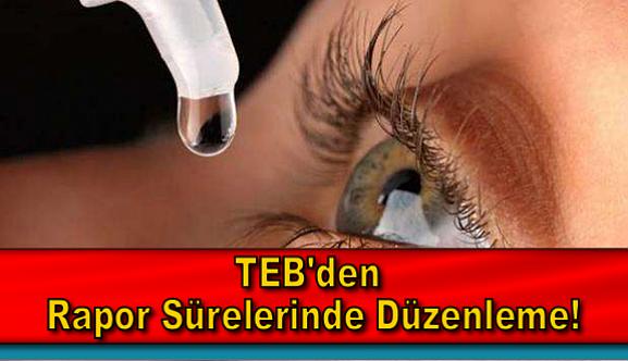 TEB'den bazı göz damlalarının rapor sürelerinde düzenleme!