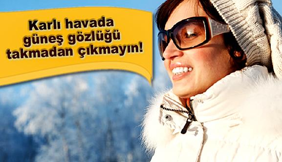 Karlı havada güneş gözlüğü takmadan çıkmayın!