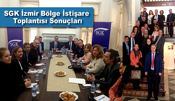 SGK İzmir Bölge İstişare Toplantısı Sonuçları