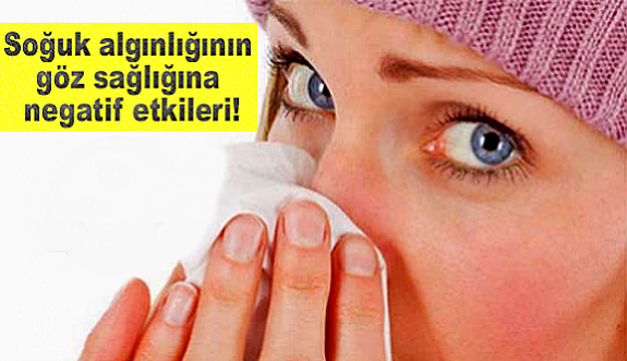 Soğuk algınlığının göz sağlığına negatif etkileri!