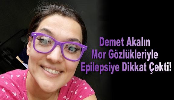 Demet Akalın Mor Gözlükleriyle Epilepsiye Dikkat Çekti!