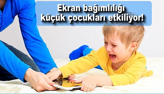 Ekran bağımlılığı küçük çocukları etkiliyor!