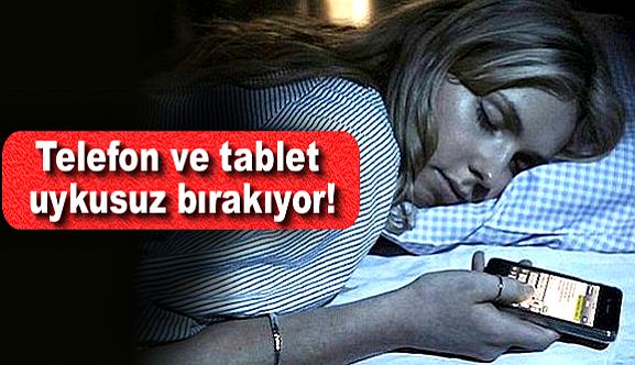Telefon ve tablet uykusuz bırakıyor!