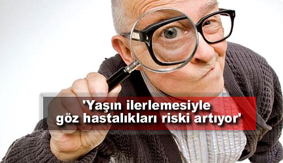 'Yaşın ilerlemesiyle göz hastalıkları riski artıyor'