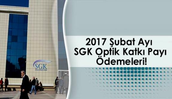 2017 Şubat Ayı SGK Optik Katkı Payı Ödemeleri!