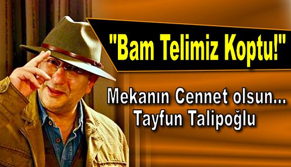 """""""Bam Telimiz Koptu!"""""""