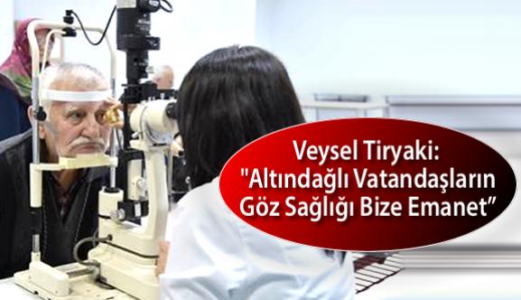 """Belediye Başkanı Veysel Tiryaki: """"Altındağlı Vatandaşların Göz Sağlığı Bize Emanet"""""""