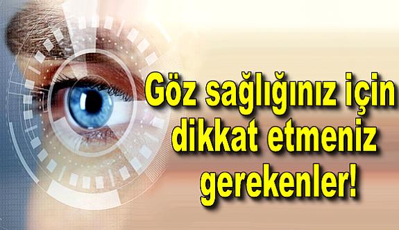 Göz sağlığınız için dikkat etmeniz gerekenler!