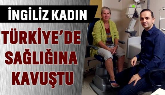 İngiliz kadın Türkiye'de sağlığına kavuştu!