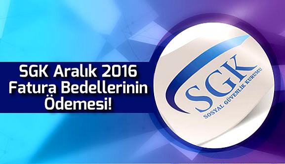 SGK, Aralık 2016 Fatura Bedellerinin Ödemesi!