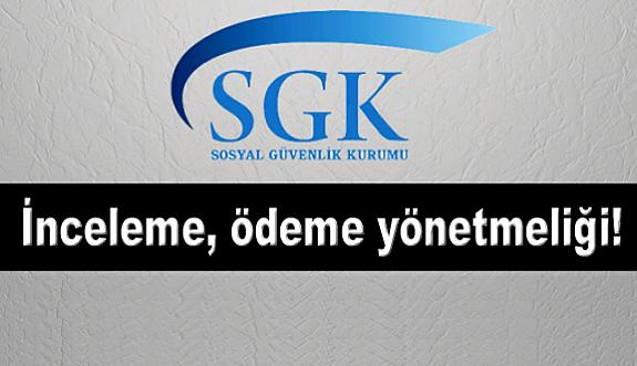 SGK'dan İnceleme, ödeme yönetmeliği...