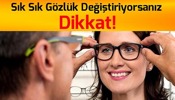 Sık Sık Gözlük Değiştiriyorsanız Dikkat!