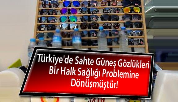 Türkiye'de Sahte Güneş Gözlükleri Bir Halk Sağlığı Problemine Dönüşmüştür!