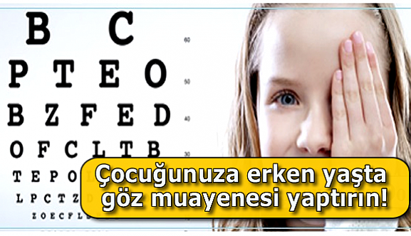Çocuğunuza erken yaşta göz muayenesi yaptırın!