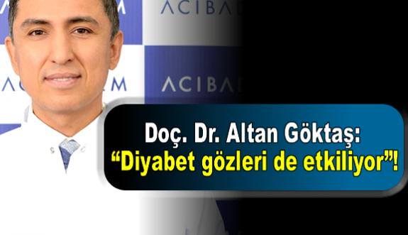 """Doç. Dr. Altan Göktaş: """"Diyabet gözleri de etkiliyor""""!"""