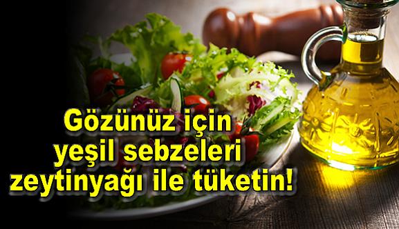 Gözünüz için yeşil sebzeleri zeytinyağı ile tüketin!
