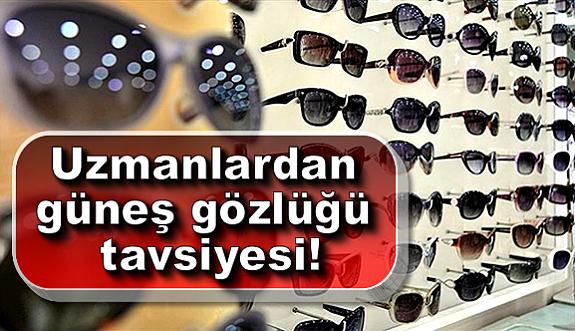 Uzmanlardan güneş gözlüğü tavsiyesi!