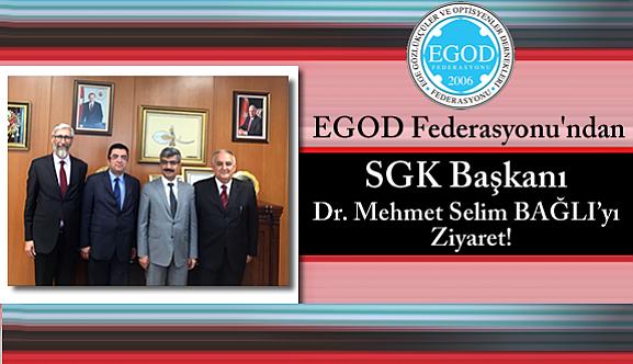 EGOD Federasyonu'ndan SGK Başkanı Dr. Mehmet Selim BAĞLI'yı  Ziyaret!