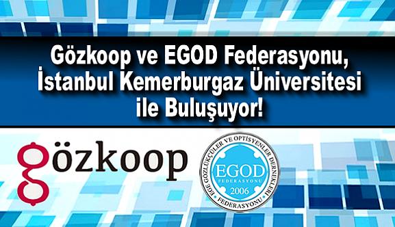 Gözkoop ve EGOD Federasyonu, İstanbul Kemerburgaz Üniversitesi ile Buluşuyor!