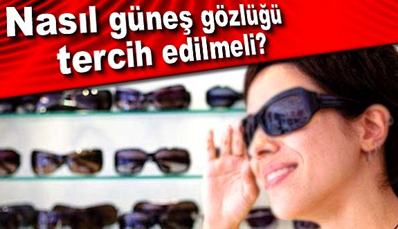 Nasıl güneş gözlüğü tercih edilmeli?