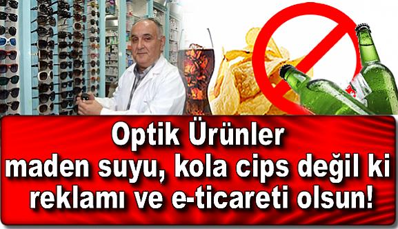 Optik ürünler maden suyu, kola cips değil ki reklamı ve e-ticareti olsun!