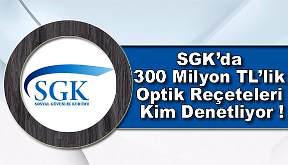 SGK'da 300 Milyon TL'lik Optik Reçeteleri Kim Denetliyor !