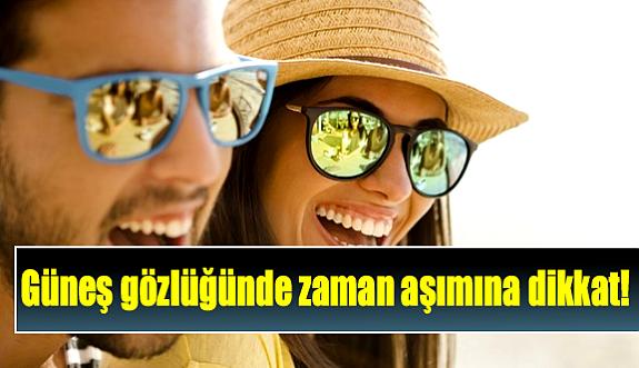 Güneş gözlüğünde zaman aşımına dikkat!