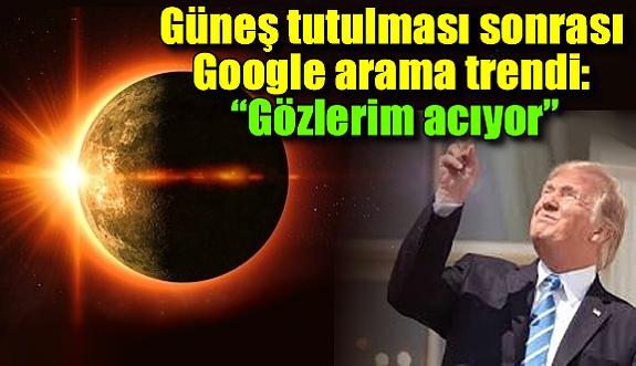 """Güneş tutulması sonrası Google arama trendi: """"Gözlerim acıyor"""""""