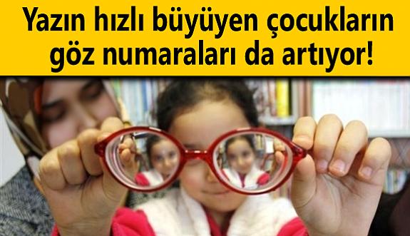 Yazın hızlı büyüyen çocukların göz numaraları da artıyor!