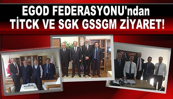 EGOD FEDERASYONU'ndan TİTCK VE SGK GSSGM ZİYARET!