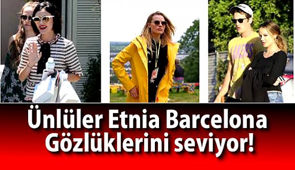 Ünlüler Etnia Barcelona Gözlüklerini seviyor…