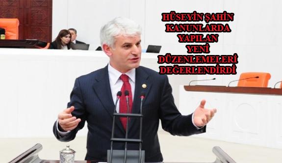 Bursa Milletvekili Hüseyin Şahin Kanunlarda Yapılan Yeni Düzenlemeleri Değerlendirdi