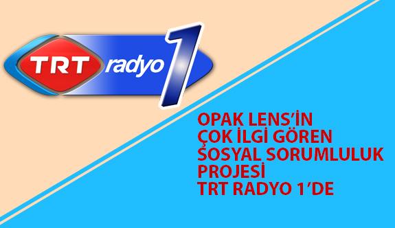 Opak Lens'in İlgi Gören Sosyal Sorumluluk Projesi TRT Radyo 1'De
